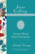 Living With God's Courage (Jesus Calling Bible Study Series) Paperback