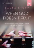 When God Doesn't Fix It: Lessons You Never Wanted to Learn, Truths You Can't Live Without (A DVD St
