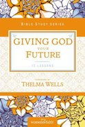 Giving God Your Future (Women Of Faith Study Guide Series) Paperback