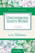 Uncovering God's Word (Women Of Faith Study Guide Series) Paperback