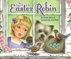 The Legend of the Easter Robin: An Easter Story of Compassion and Faith Board Book