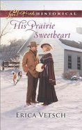 His Prairie Sweetheart (Love Inspired Series Historical) eBook