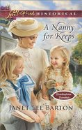 A Nanny For Keeps (Love Inspired Series Historical) eBook