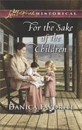 For the Sake of the Children (Love Inspired Series Historical)