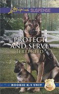 Protect and Serve (Rookie K-9 Unit) (Love Inspired Suspense Series) Mass Market