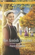 His Amish Teacher (The Amish Bachelors) (Love Inspired Series)