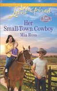 Her Small-Town Cowboy (Oaks Crossing) (Love Inspired Series) Mass Market
