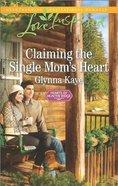 Claiming the Single Mom's Heart (Hearts of Hunter Ridge) (Love Inspired Series) Mass Market