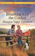 Reuniting With the Cowboy (Texas Cowboys) (Love Inspired Series) Mass Market