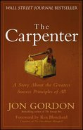 The Carpenter: A Story About the Greatest Success Strategies of All Hardback