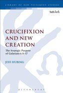 Crucifixion and New Creation (Library Of New Testament Studies Series) Hardback