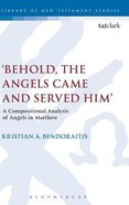 'Behold, the Angels Came and Served Him' (Library Of New Testament Studies Series) Hardback