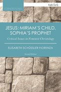 Jesus: Miriam's Child, Sophia's Prophet (2nd Edition) (T&t Clark Cornerstones Series) Paperback