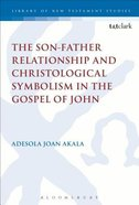 The Son-Father Relationship and Christological Symbolism in the Gospel of John (Look n Talk Series)