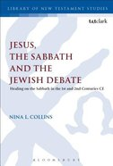 Jesus, the Sabbath and the Jewish Debate (Library Of New Testament Studies Series) Paperback