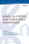 James, 1 & 2 Peter, and Early Jesus Traditions (Library Of New Testament Studies Series) Paperback