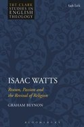 Isaac Watts: Reason, Passion, and the Revival of Religion (T&t Clark Studies In English Theology Series) Hardback