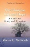 The Christian Life and Hope (Heart Of Christian Faith Series)