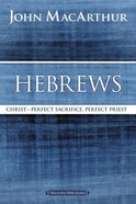 Hebrews: Christ - Perfect Sacrifice, Perfect Priest (Macarthur Bible Study Series) Paperback