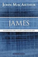 James: Guidelines For a Happy Christian Life (Macarthur Bible Study Series) Paperback