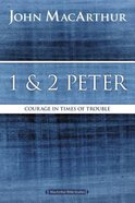 1 and 2 Peter: Courage in Times of Trouble (Macarthur Bible Study Series)