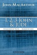 1, 2, 3 John and Jude: Established in Truth ... Marked By Love (Macarthur Bible Study Series) Paperback