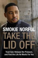 Take the Lid Off: Trust God, Release the Pressure, and Find the Life He Wants For You Hardback