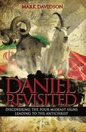 Daniel Revisited: Discovering the Four Mideast Signs Leading to the Antichrist Paperback