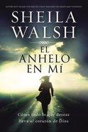 Anhelo En M, El (The Longing In Me) Paperback