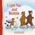 I Love You Just Because Padded Board Book