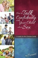How to Talk Confidently With Your Child About Sex: For Parents (Learning About Sex Series) Paperback