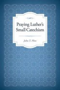 Praying Luther's Small Catechism Paperback