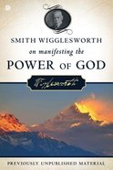 Smith Wigglesworth on Manifesting the Power of God Paperback