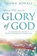 How to Tap Into the Glory of God Paperback