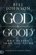 God is Good: He's Better Than You Think Hardback