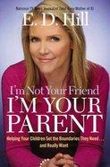 I'm Not Your Friend, I'm Your Parent