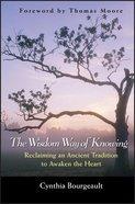 The Wisdom Way of Knowing Hardback