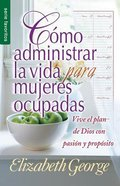 Como Administrar Bien La Vida Para Mujeres Ocupadas (Life Management For Busy Women) (Serie Favoritos Series) Mass Market