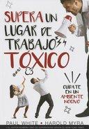 Supera Un Lugar De Trabajo Toxico (Rising Above A Toxic Workplace) Paperback