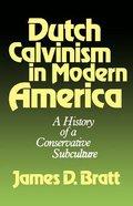 Dutch Calvinism in Modern America: A History of a Conservative Subculture Paperback