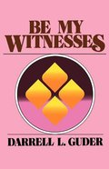 Be My Witnesses: The Church's Mission, Message and Messengers Paperback