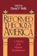 Reformed Theology in America: A History of Its Modern Developments Paperback