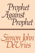 Prophet Against Prophet: The Role of the Michaiah Narative Int Eh Development of Early Prophetic Tradition (1kings 22) Paperback