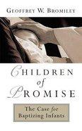 Children of Promise: The Case For Baptizing Infants Paperback