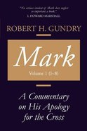 Mark: A Commentary on His Apology For the Cross, Volume 1: Chapters 1-8 Paperback