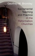 Sacramental Teaching and Practice in the Reformation Churches Paperback