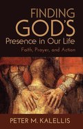 Finding God's Presence in Our Life: Faith, Prayer and Action Paperback