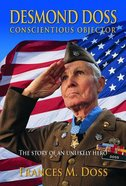 Desmond Doss Conscientious Objector: The Story of An Unlikely Hero Paperback