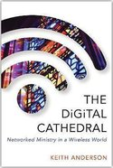 The Digital Cathedral: Networked Ministry in a Wireless World