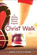 Christ Walk: A 40-Day Spiritual Fitness Program Paperback